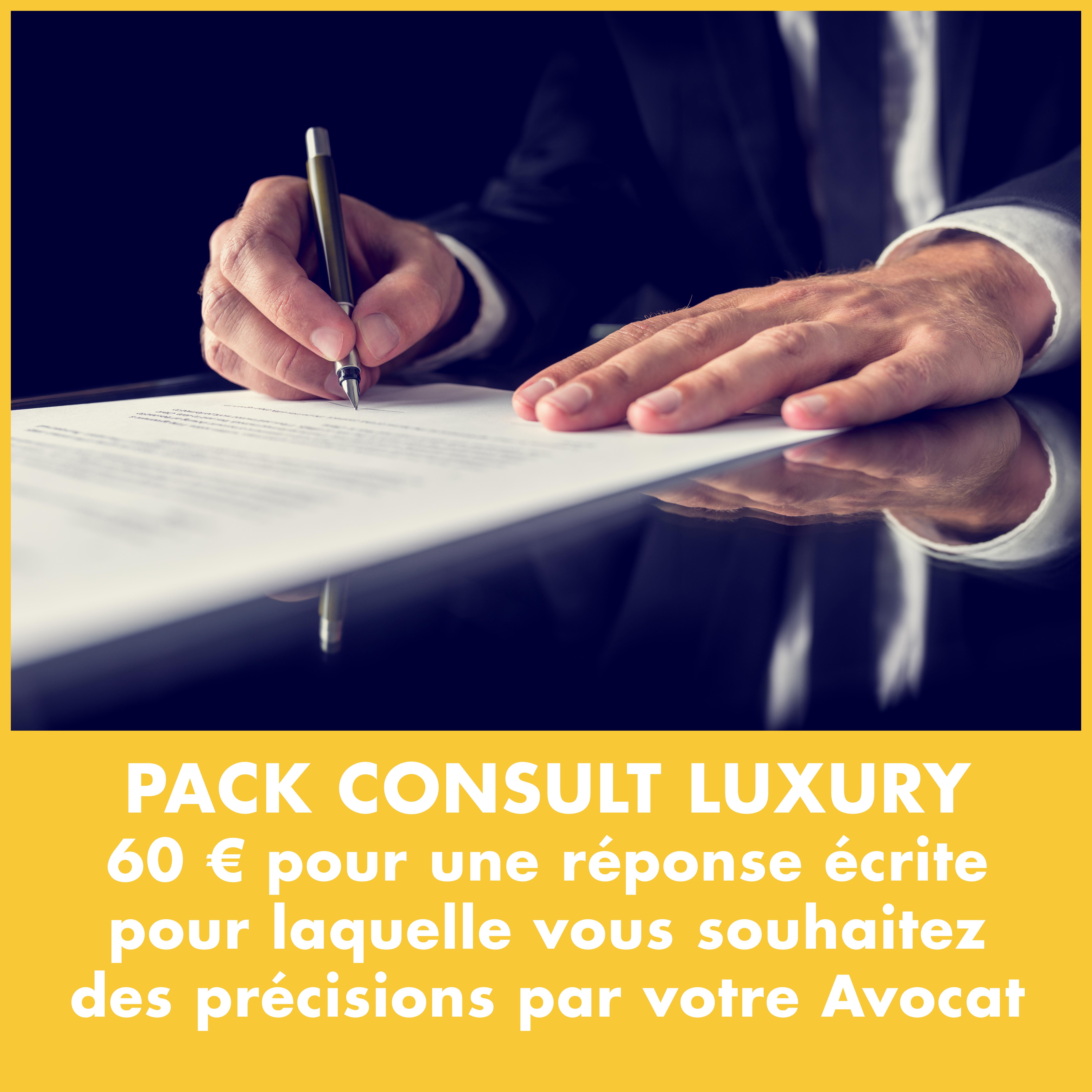 PackConsult Luxury 60 € pour une réponse écrite pour laquelle vous souhaitez des précisions par votre Avocat